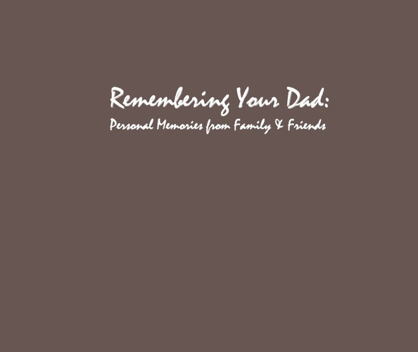 Remembering Your Dad: Personal Memories from Family & Friends