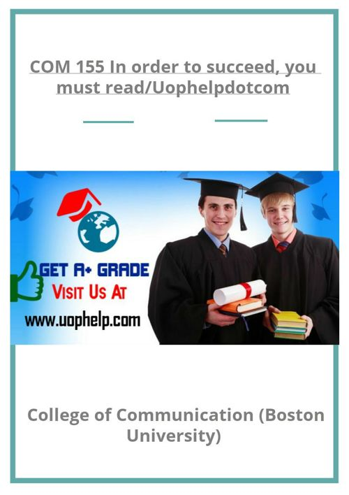 COM 155 In order to succeed, you must read/Uophelpdotcom