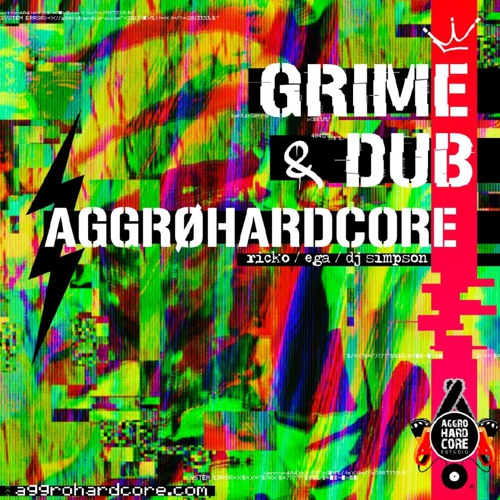 AGGROHARDCORE GRIME AND DUB