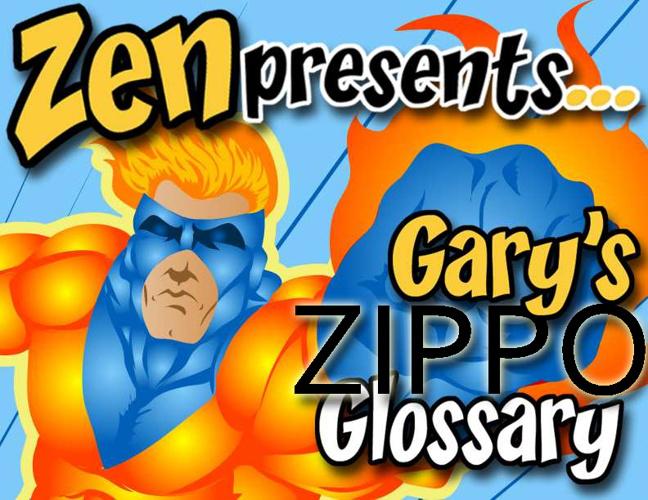 ZEN Presents Gary's Zippo Glossary