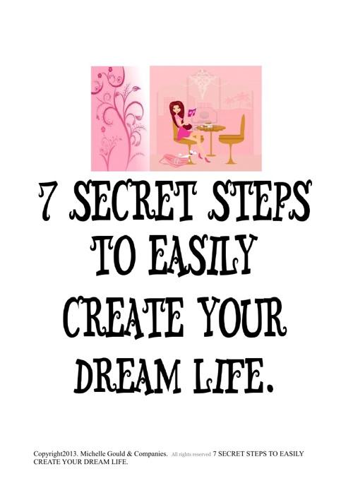7 Secret Steps to Easily Create your Dream Life