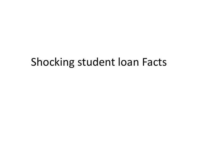 Shocking student loan Facts