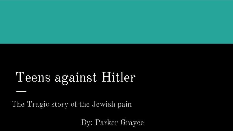 Teens Against Hitler by parker grayce