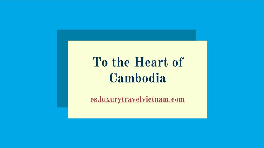 To the Heart of Cambodia