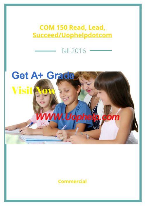 COM 150 Read, Lead, Succeed/Uophelpdotcom