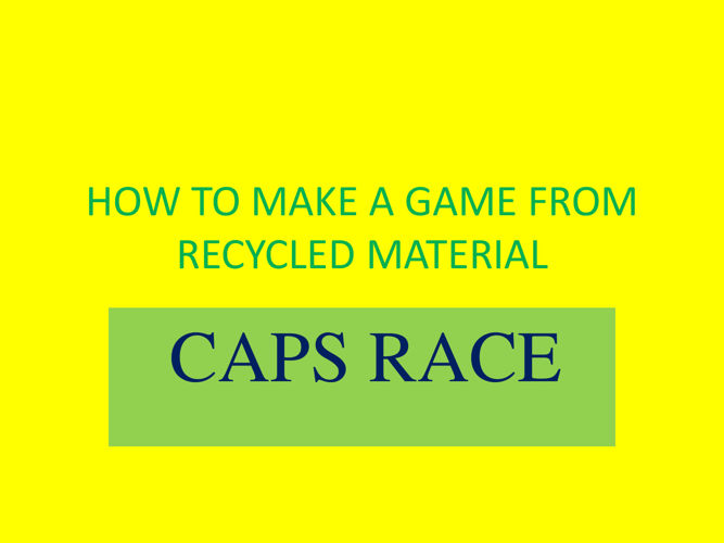 HOW TO MAKE A GAME FROM RECYCLED MATERIAL