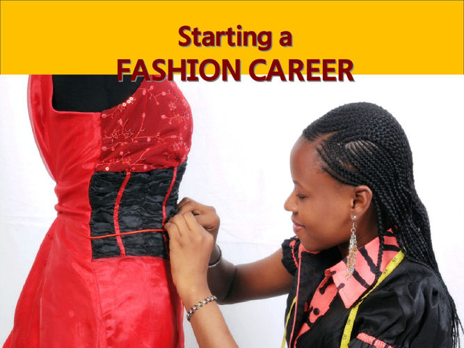 STARTING A FASHION CAREER By Henrietta Agboola (Part 1)
