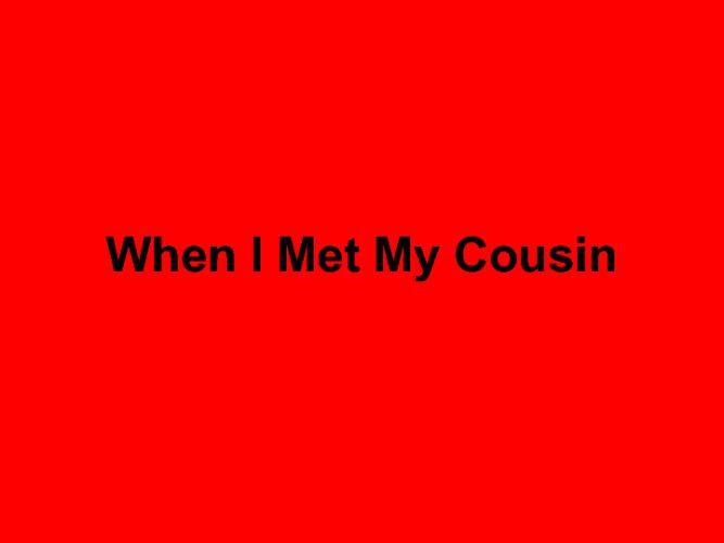 When I Met My Cousin