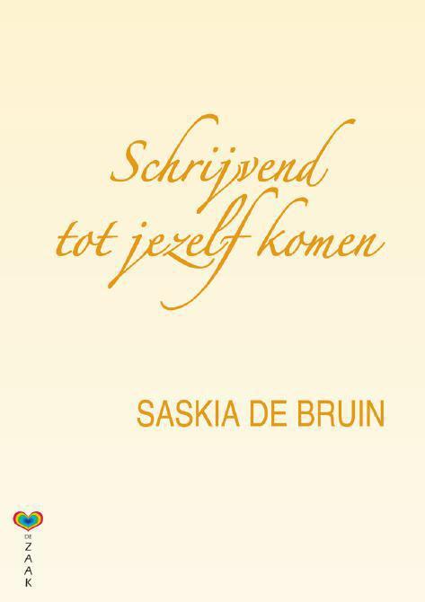 Schrijvend tot jezelf komen - Saskia de Bruin