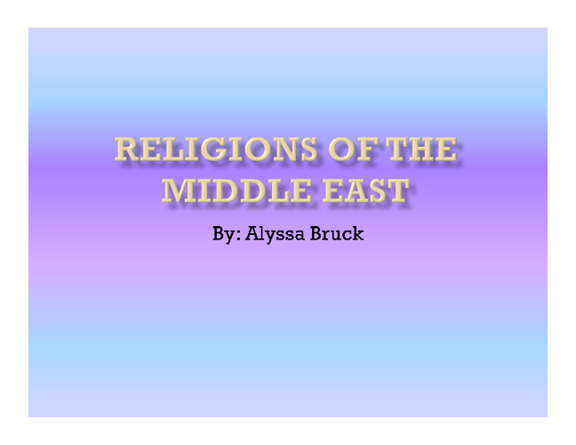 Middle East Religions Compare/ Contrast- Alyssa Bruck 7