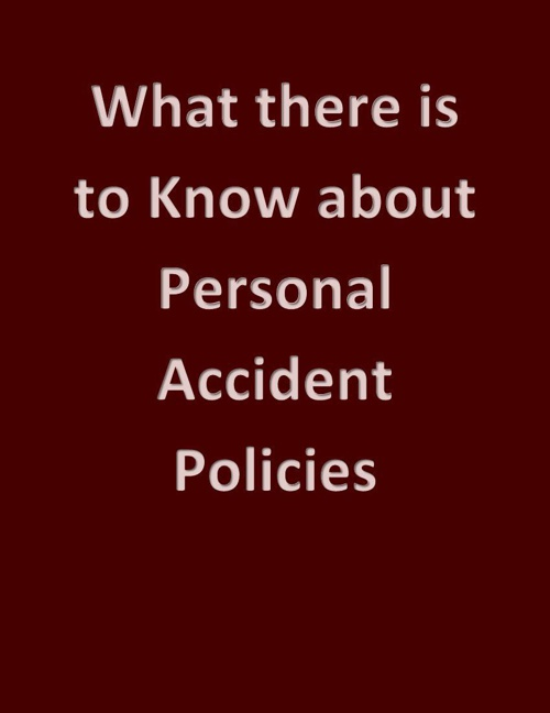 WHAT THERE IS TO KNOW ABOUT PERSONAL ACCIDENT POLICIES