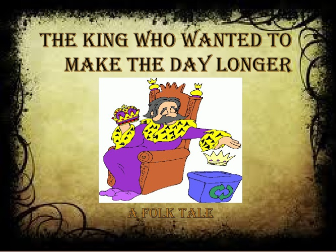 The King who wanted to make the day longer.