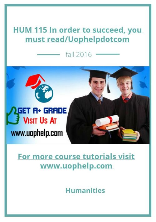 HUM 115 In order to succeed, you must read/Uophelpdotcom