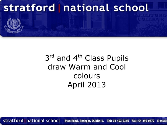 Warm Cool Colours. 3rd & 4th Class. April 2013