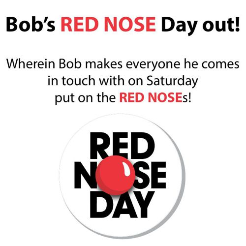 Bob's RED NOSE Day Out