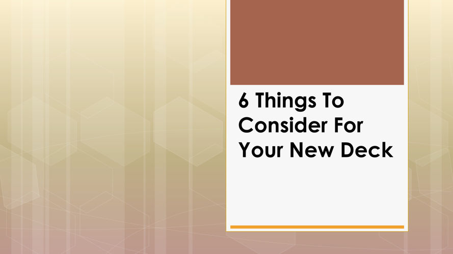 6 Things To Consider For Your New Deck