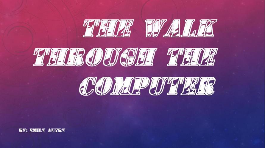 the walk through the computer