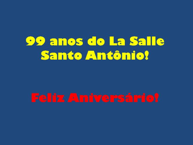 99 anos do La Salle Santo Antônio!