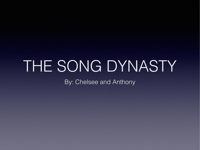 The Song Dynasty- Anthony&Chelsee