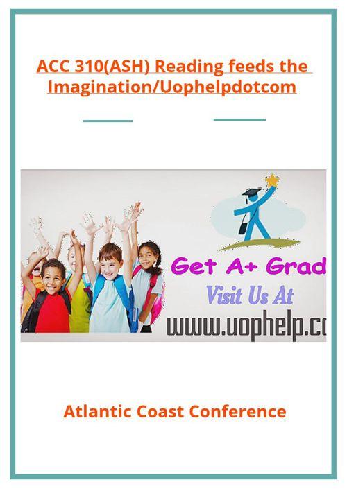 ACC 310(ASH) Reading feeds the Imagination/Uophelpdotcom