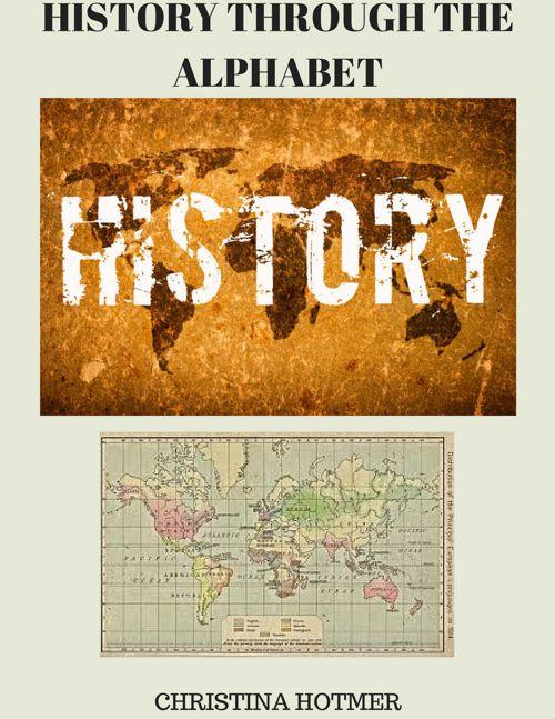 History Through the Alphabet By Christina Hotmer