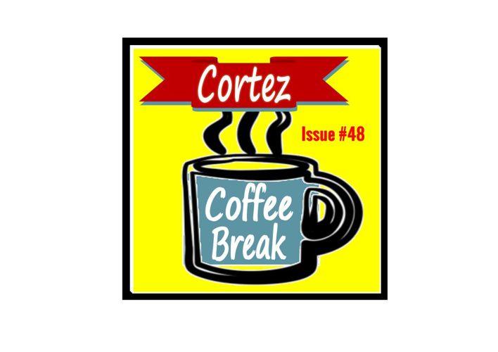 Cortez Coffee Break *HIGH VALLEY LOTTERY WINNERS!* Issue #48