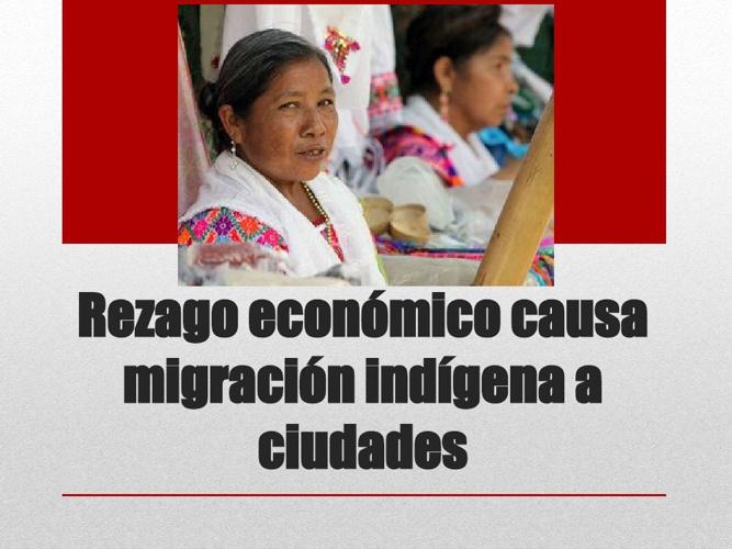 Rezago económico causa migración indígena a ciudades