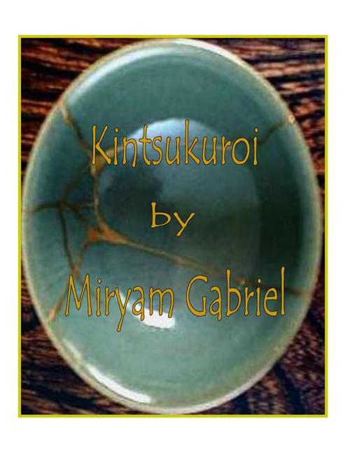 Kintsukuroi by Miryam Gabriel
