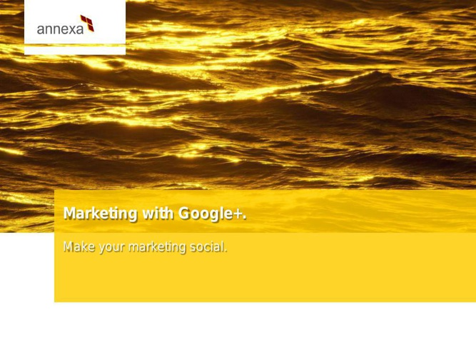 MARKETING WITH GOOGLE+