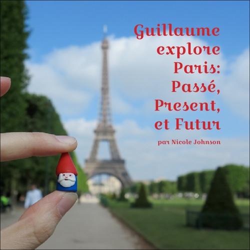 Guillaume explore Paris: Le Passé, le Présent, et le Futur