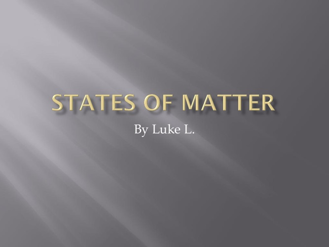STATES OF MATTER   LL