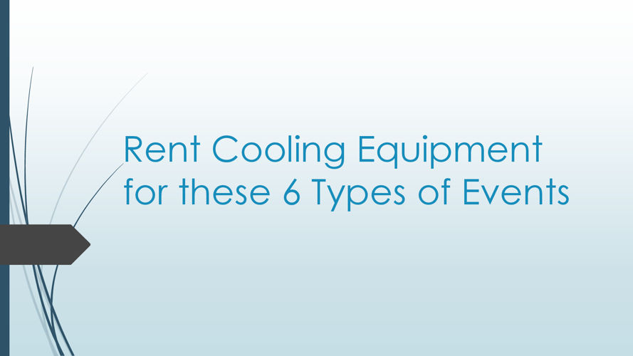 Rent Cooling Equipment for these 6 Types of Events