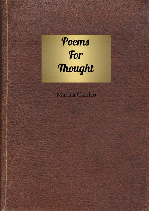 Poems For Thought (By Makala Carrico)