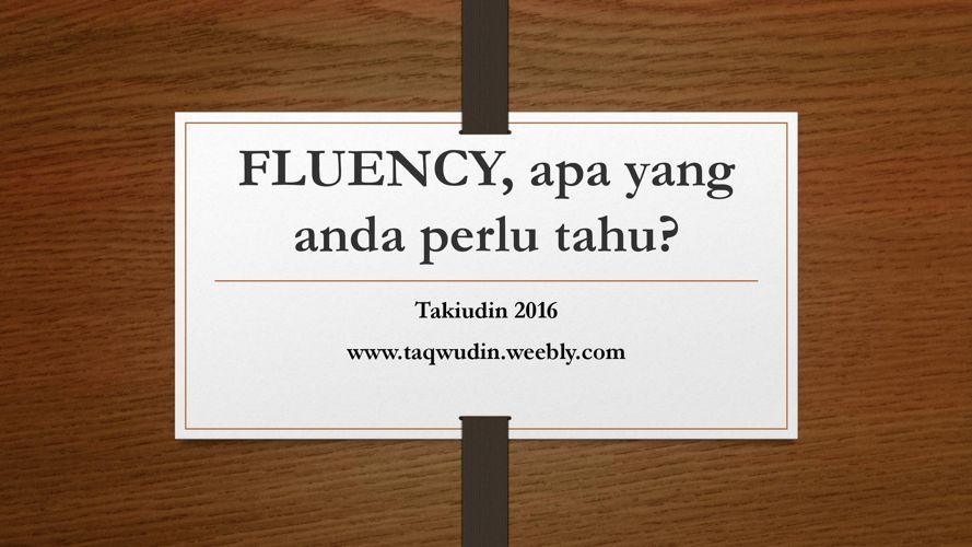 FLUENCY, apa yang anda perlu tahu