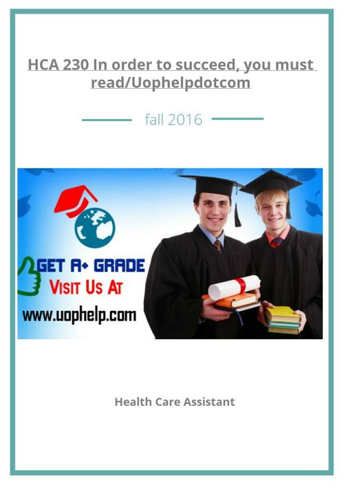 HCA 230 In order to succeed, you must read/Uophelpdotcom