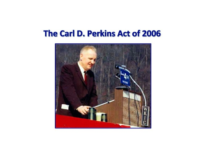 The Carl D. Perkins Career and Technical Education Act of 2006