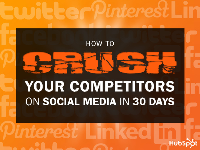HubSpot-How To Crush Your Competitors on Social Media in 30 Days
