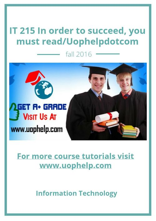 IT 215 In order to succeed, you must read/Uophelpdotcom