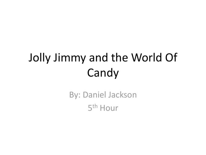 Jolly Jimmy and the World Of Candy (Finished)