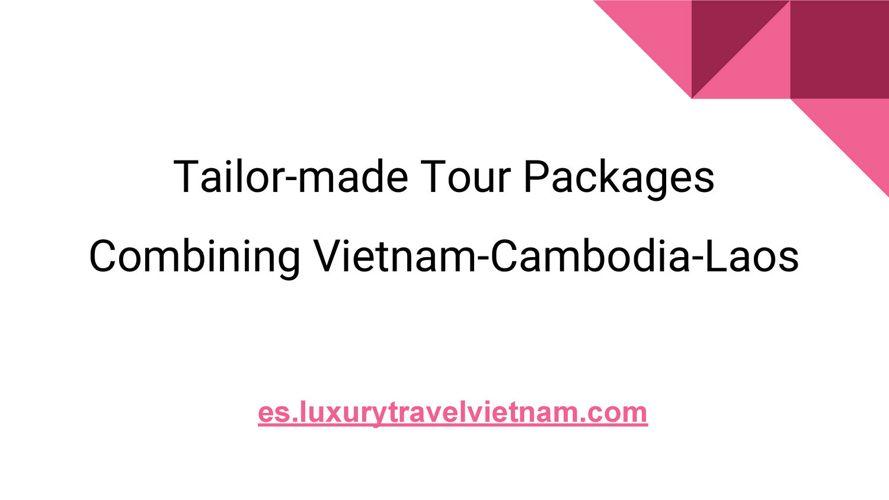 Tailor-made Tour Packages Combining Vietnam-Cambodia-Laos