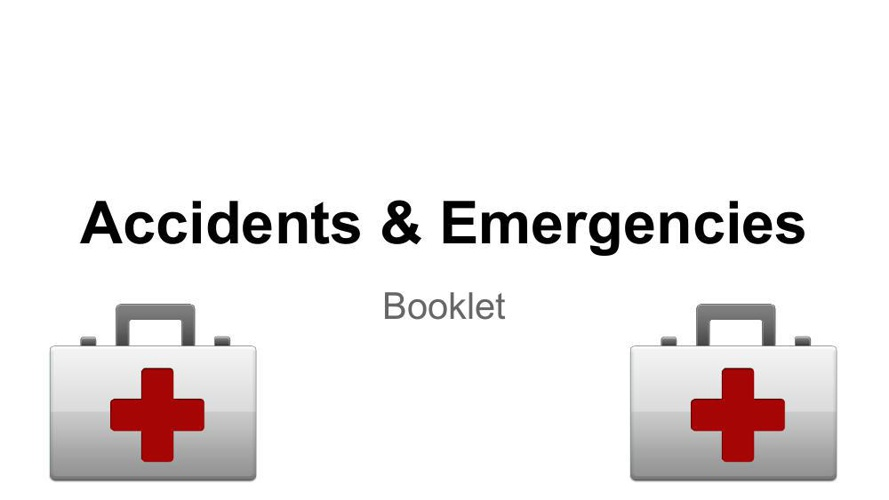 Accidents & Emergency Booklet