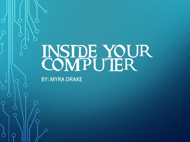 INSIDE YOUR COMPUTER Myra Drake