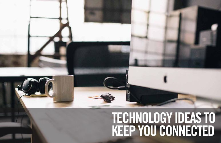 Technology Ideas to Keep You Connected