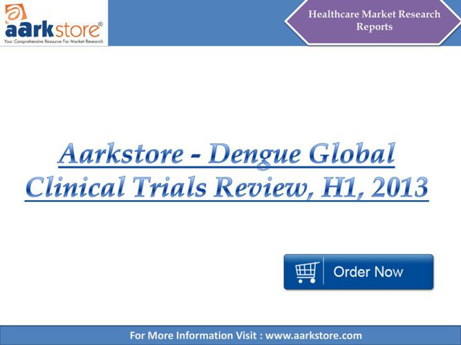 Aarkstore - Dengue Global Clinical Trials Review, H1, 2013