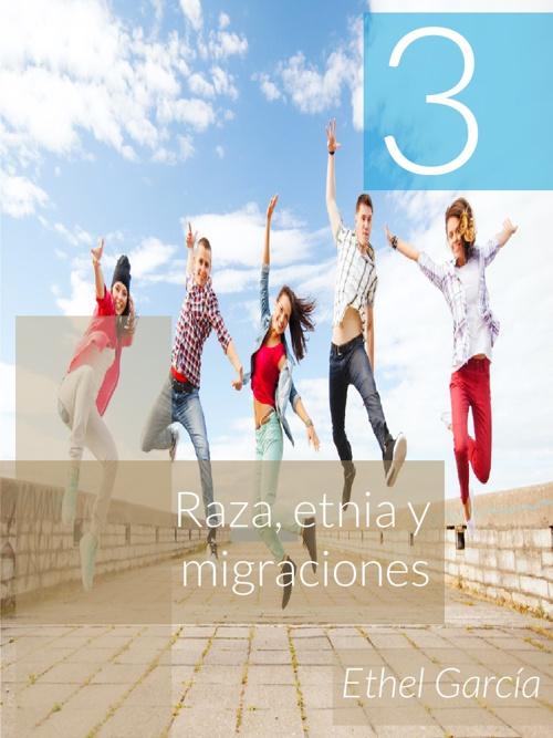 Volumen 3: Raza, etnia y migraciones