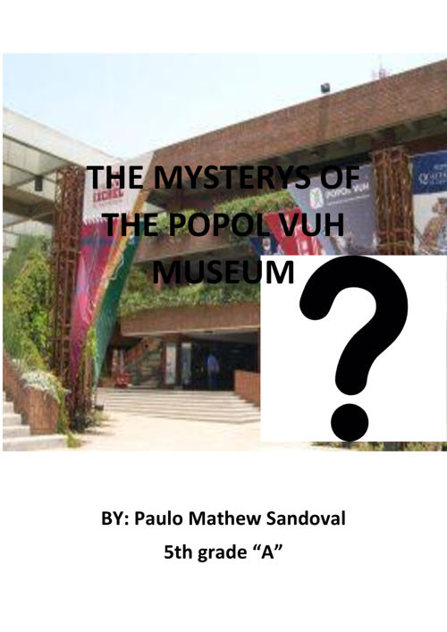 THE MYSTERYS OF THE POPOL VUH MUSEUM PAULO MATHEW