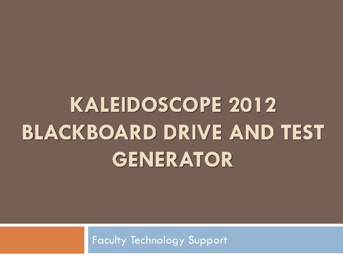 Blackboard Drive and Test Generator