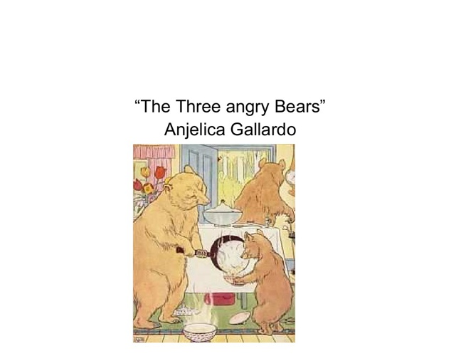 """The Three Angry Bears"""