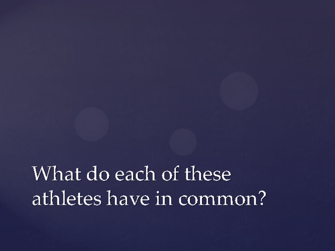 What do these athletes have in common?