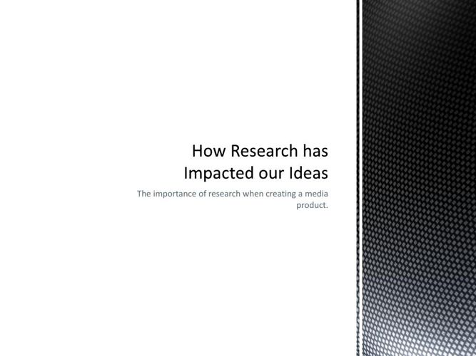How Research has Impacted our Ideas